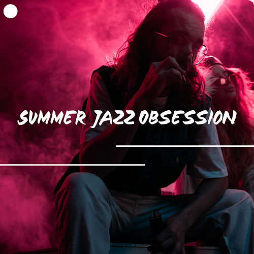 Summer Jazz Obsession von Relaxing Instrumental Music