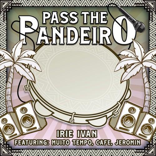 Pass the Pandeiro by Irie Ivan