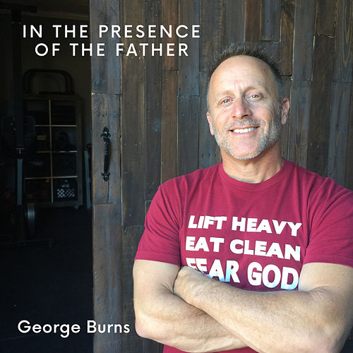 In the Presence of the Father by George Burns