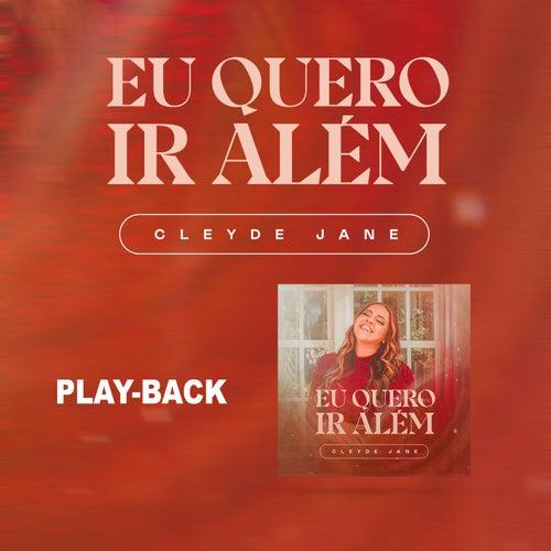 Eu Quero Ir Além (Playback) by Cleyde Jane