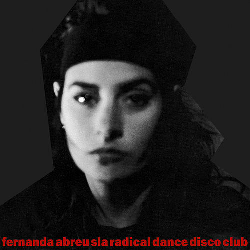 Sla Radical Dance Disco Club by Fernanda Abreu