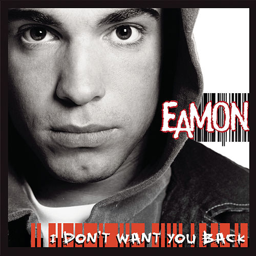 I Don't Want You Back van Eamon