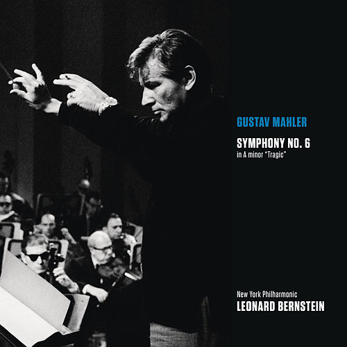 Mahler: Symphony No. 6 in A minor 'Tragic' by Leonard Bernstein