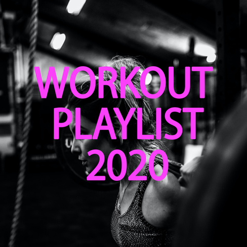 Workout Playlist 2020 by Various Artists