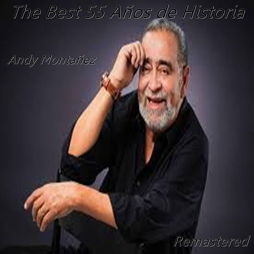 The Best 55 Años de Historia (Remastered) de Andy Montañez