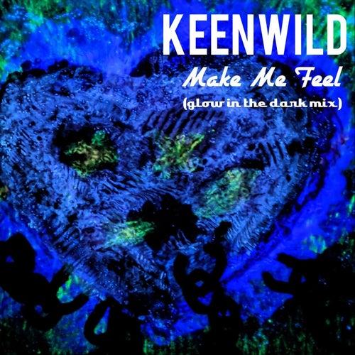 Make Me Feel (Glow in the Dark Mix) de Keenwild
