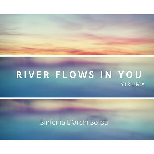River Flows in You von Sinfonia D'archi Solisti