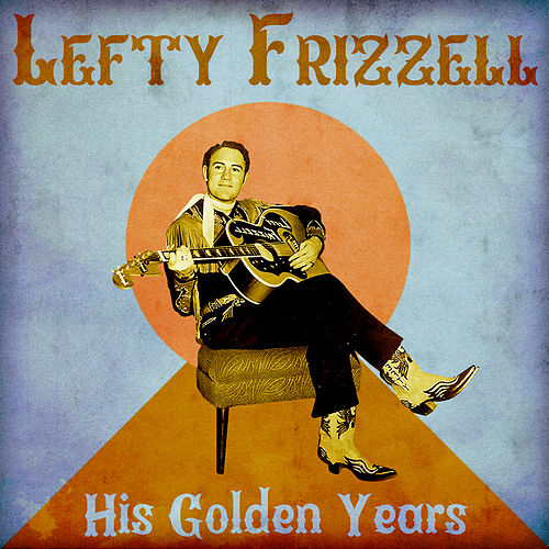 His Golden Years (Remastered) by Lefty Frizzell