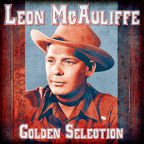 Golden Selection (Remastered) by Leon McAuliffe
