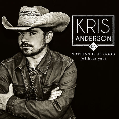 Nothing Is as Good (Without You) by Kris Anderson