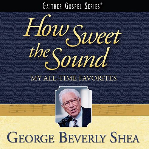How Sweet the Sound: My All-Time Favorites von George Beverly Shea