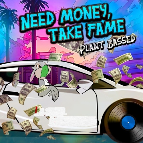 Need Money, Take Fame by PlantBassed