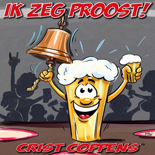 Ik zeg Proost! van Crist Coppens
