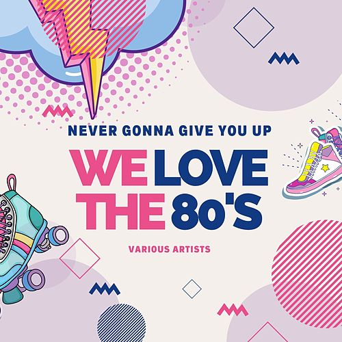 Never Gonna Give You Up (We Love the 80's) by Various Artists