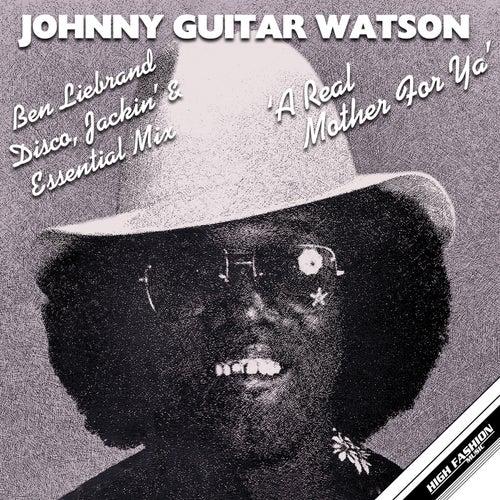 A Real Mother For Ya (Ben Liebrand Disco, Jackin's, Essential Mix) von Johnny 'Guitar' Watson