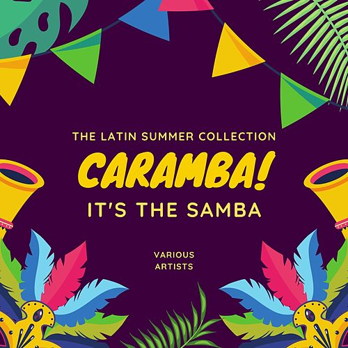 Caramba! It's the Samba (The Latin Summer Collection) by Various Artists