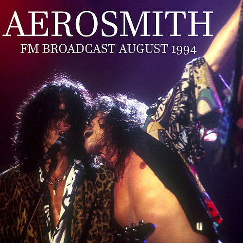 Aerosmith FM Broadcast August 1994 by Aerosmith