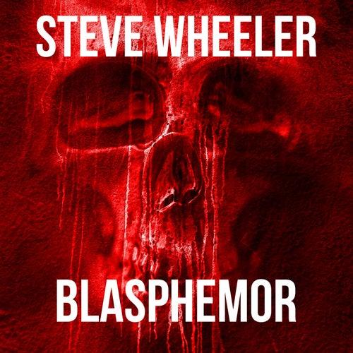 Blasphemor by Steve Wheeler