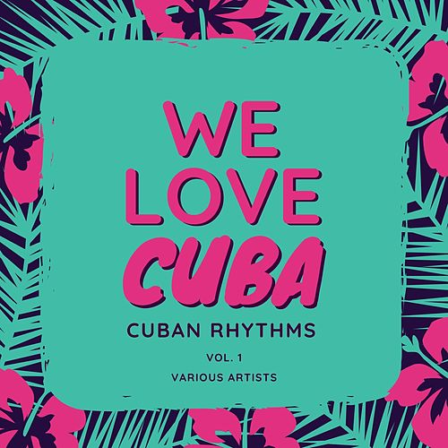 We Love Cuba (Cuban Rhythms), Vol. 1 by Various Artists