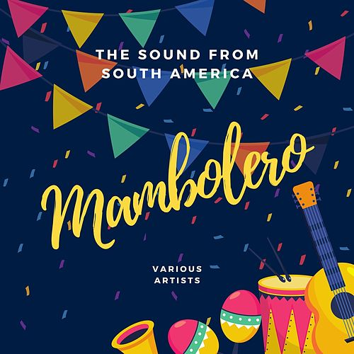Mambolero (The Sound of South America) by Various Artists