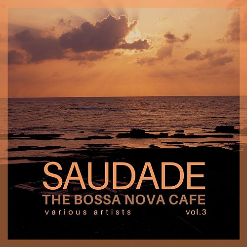 Saudade (The Bossa Nova Cafe), Vol. 3 by Various Artists