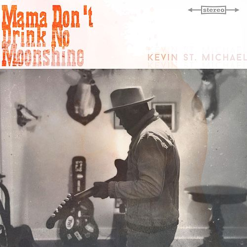 Mama Don't Drink No Moonshine by Kevin St. Michael