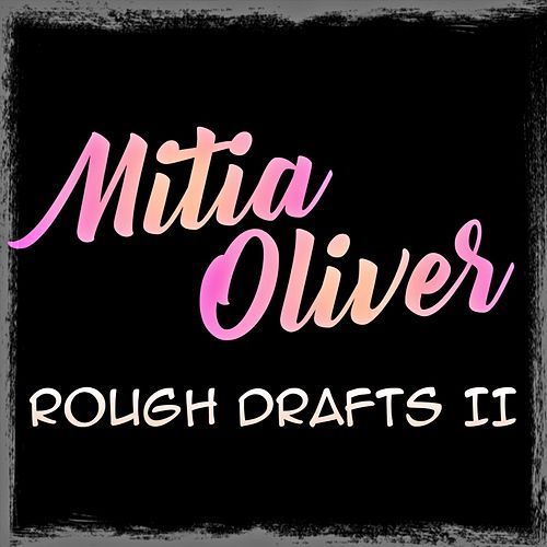 Rough Drafts II by Mitia Oliver