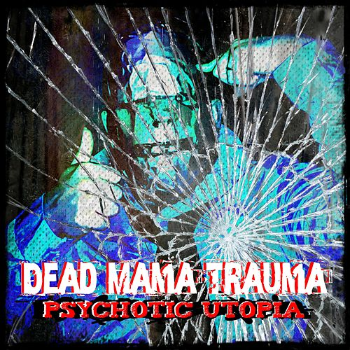 Psychotic Utopia by Dead Mama Trauma
