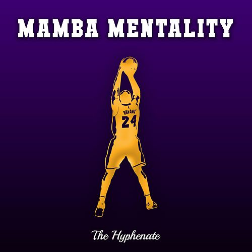 Mamba Mentality by The Hyphenate