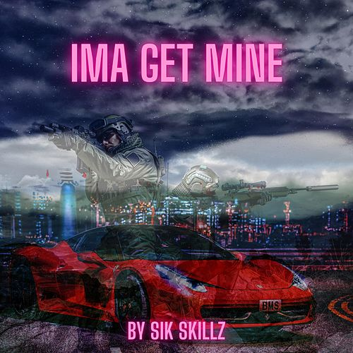Ima Get Mine by Sik Skillz