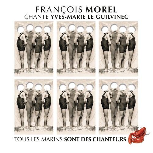 François Morel chante Yves-Marie Le Guilvinec (tous les marins sont des chanteurs) de François Morel