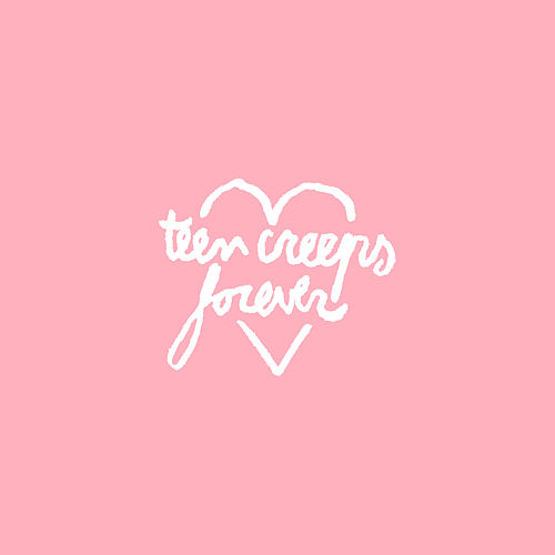 Forever by Teen Creeps