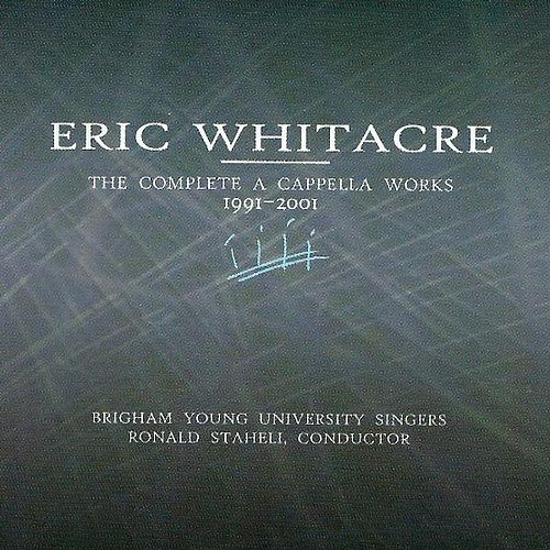 Eric Whitacre: The Complete A Cappella Works, 1991-2001 von Brigham Young University Singers