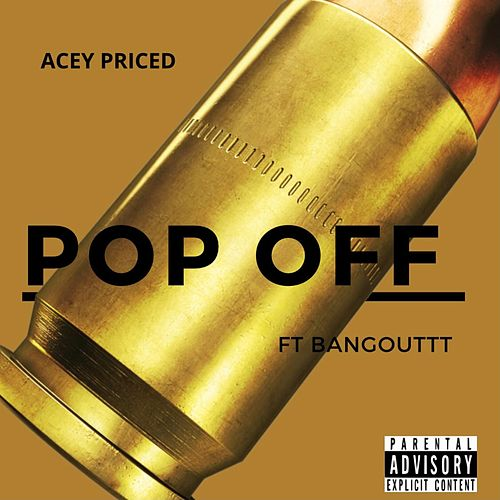 Pop Off by Acey Priced