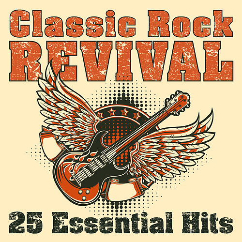 Classic Rock Revival: 25 Essential Hits von Various Artists