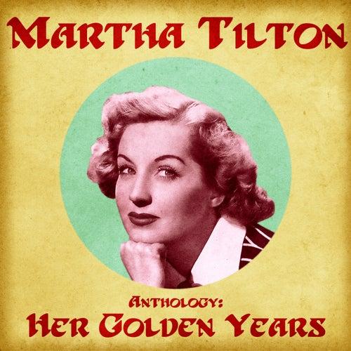 Anthology: Her Golden Years (Remastered) de Martha Tilton
