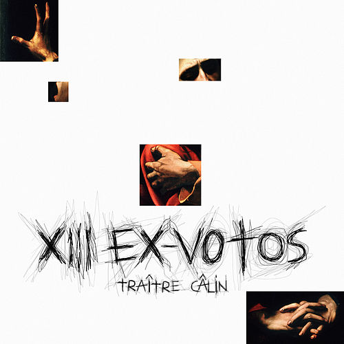XIII EX-VOTOS de Traître Câlin