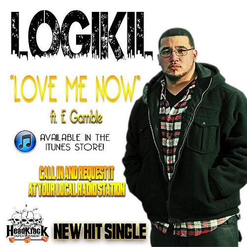 Love Me Now (feat. E Gamble) - Single by Logikil