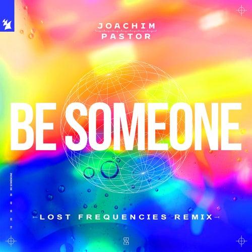 Be Someone (Lost Frequencies Remix) de Joachim Pastor