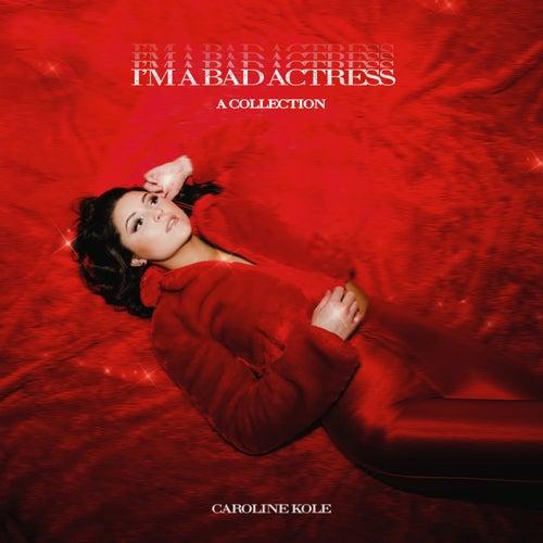 I'm a Bad Actress: A Collection von Caroline Kole