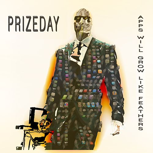 Apps Will Grow Like Feathers (Reissue) by Prizeday