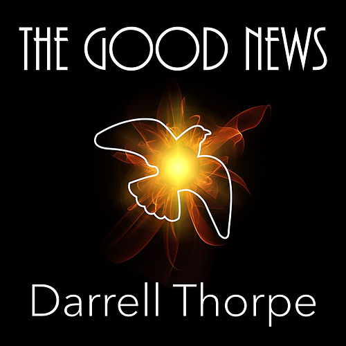 The Good News by Darrell Thorpe