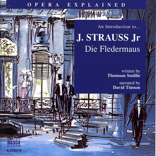 Opera Explained: Strauss - Die Fledermaus (Smillie) by David Timson