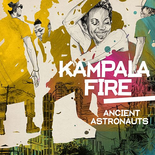Kampala Fire von Ancient Astronauts