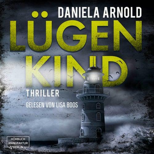 Lügenkind (ungekürzt) von Daniela Arnold