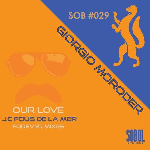 Our Love (J.C.Fous De La Mer Forever Mixes) von Giorgio Moroder