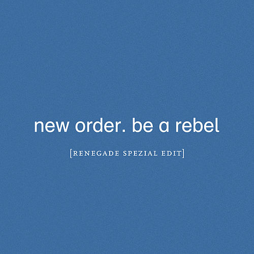 Be a Rebel (Renegade Spezial Edit) by New Order