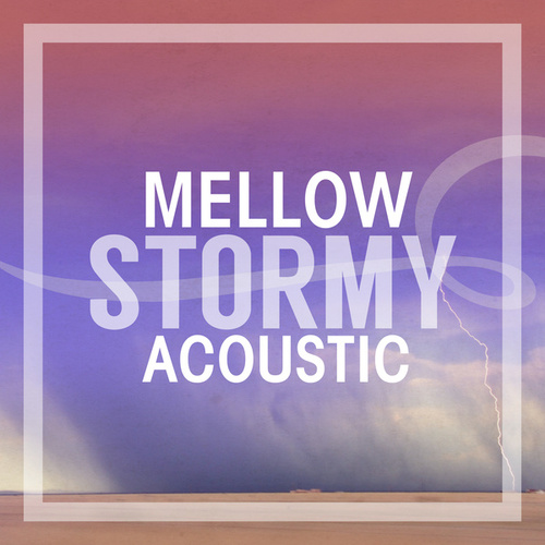 Mellow Stormy Acoustic by Various Artists