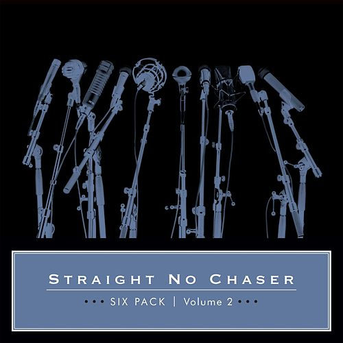 Six Pack: Volume 2 by Straight No Chaser
