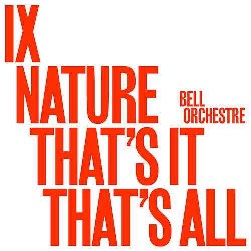 IX: Nature That's It That's All. by Bell Orchestre